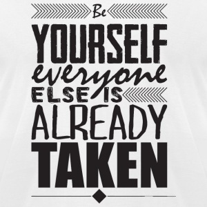 Motivation - Be yourself. Everyone else is alrea - Men's T-Shirt by American Apparel