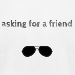 Asking for a friend. - Men's T-Shirt by American Apparel