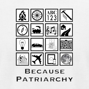 Because Patriarchy - Men's T-Shirt by American Apparel