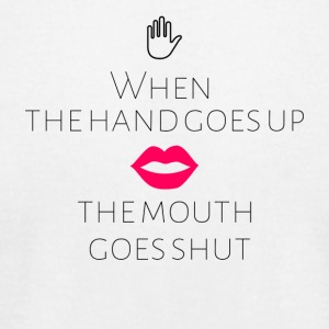 When the hand goes up the mouth goes shut - Men's T-Shirt by American Apparel