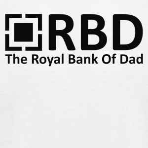 ROYAL BANK OF DAD - Men's T-Shirt by American Apparel