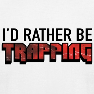 I'd Rather Be Trapping - Men's T-Shirt by American Apparel