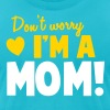 Don't worry I'm a mom Mothers design - Men's Fine Jersey T-Shirt