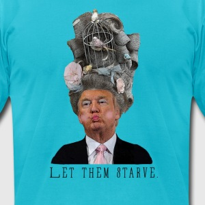 Let them starve. - Men's T-Shirt by American Apparel