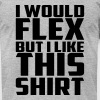 I Would Flex but I Like This Shirt - Men's Fine Jersey T-Shirt