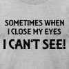 Sometimes when I close my eyes: I can't see! - Men's Fine Jersey T-Shirt
