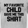 My Favorite Child Gave Me This Shirt funny Dad  - Men's Fine Jersey T-Shirt