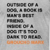 OUTSIDE OF A DOG, A BOOK IS MAN'S BEST FRIEND. INSIDE OF A DOG IT'S TOO DARK TO READ. groucho marx q - Men's Fine Jersey T-Shirt
