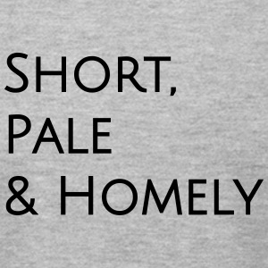 Short Pale and Homely - Men's T-Shirt by American Apparel