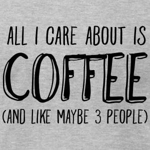 All I Care About Is Coffee...