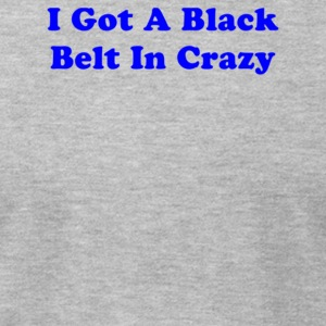 I Got A Black Belt In Crazy - Men's T-Shirt by American Apparel