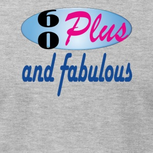 60 plus and fabulous - Men's T-Shirt by American Apparel