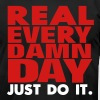 Real Every Damn Day Just Do It. - Men's Fine Jersey T-Shirt