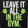 Leave It All In The Gym - Men's Fine Jersey T-Shirt