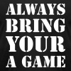Always bring your A game - Men's Fine Jersey T-Shirt