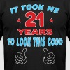 IT TOOK ME 21 YEARS TO LOOK THIS GOOD - Men's Fine Jersey T-Shirt