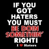 IF YOU GOT HATERS YOU MUST BE DOIN SOMETHIN' RIGHT - Men's Fine Jersey T-Shirt