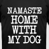 Namaste Home With My Dog  funny shirt - Men's Fine Jersey T-Shirt