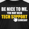 Be nice to me. You may need tech support someday. - Men's Fine Jersey T-Shirt