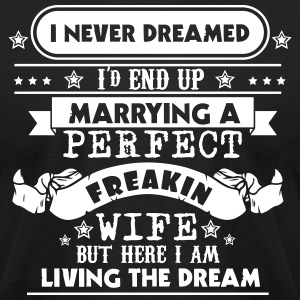 I Never Dreamed - Marrying A Perfect Freakin Wife - Men's T-Shirt by American Apparel