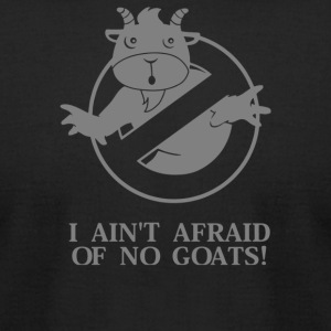 I Ain t Afraid Of No Goats - Men's T-Shirt by American Apparel