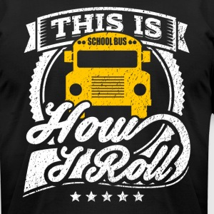 This Is How I Roll Funny School Bus Shirt - Men's T-Shirt by American Apparel