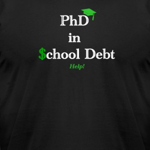 Graduation: Phd in School Debt - Men's T-Shirt by American Apparel