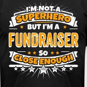 Not A Superhero But A Fundraiser. Close Enough. - Men's T-Shirt by American Apparel