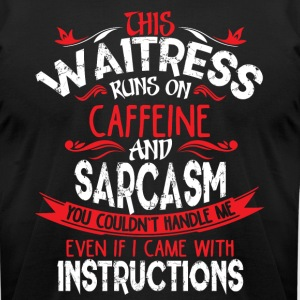 This Waitress Runs On Caffeine And Sarcasm T Shirt - Men's T-Shirt by American Apparel