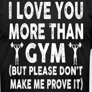 I love Gym More Than You - Men's T-Shirt by American Apparel