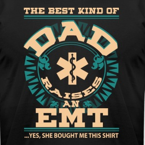 The Best Kind Of Dad Raise An EMT T Shirt - Men's T-Shirt by American Apparel