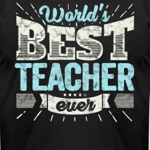 Worlds Best Teacher Ever Funny Gift - Men's T-Shirt by American Apparel