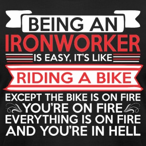 Being Ironworker Easy Riding Bike Except Bike Fire - Men's T-Shirt by American Apparel