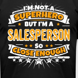 Not A Superhero But A Salesperson. Close Enough. - Men's T-Shirt by American Apparel