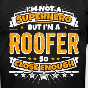 Not A Superhero But A Roofer. Close Enough. - Men's T-Shirt by American Apparel