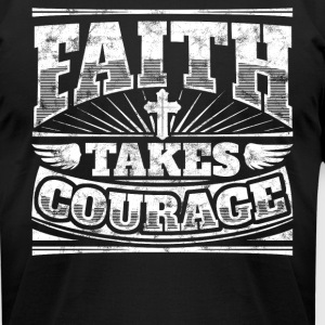 Cool christian shirt: Faith Takes Courage - Men's T-Shirt by American Apparel