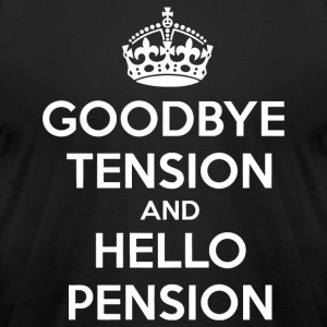 Goodbye Tension Hello Pension - Men's T-Shirt by American Apparel