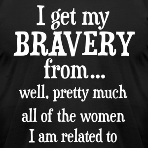 I get my Bravery from women - Men's T-Shirt by American Apparel