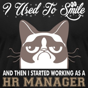 I Used Smile Then Started Working Hr Manager - Men's T-Shirt by American Apparel