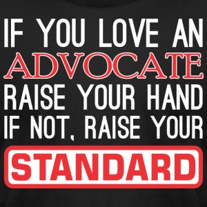If Love Advocate Raise Hand Not Raise Standard - Men's T-Shirt by American Apparel
