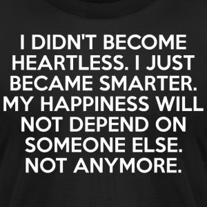 I Didnt Become Heartless I Just Became Smarter - Men's T-Shirt by American Apparel