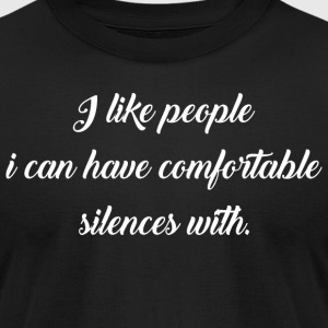 I Like People I Can Have Comfortable Silences With - Men's T-Shirt by American Apparel