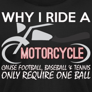 Why I Ride A Motorcycle Bike Lover - Men's T-Shirt by American Apparel