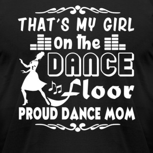 Proud Dance Mom Shirt - Men's T-Shirt by American Apparel