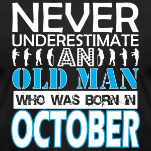 Never Underestimate An Old Man Was Born October - Men's T-Shirt by American Apparel