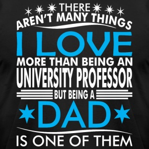 There Aren Many Thing Love Being Univers Prof Dad - Men's T-Shirt by American Apparel