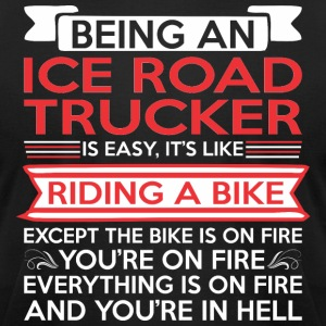 Being Ice Road Trucker Riding Bike Except Fire - Men's T-Shirt by American Apparel