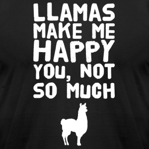 Llamas make me happy you not so much - Men's T-Shirt by American Apparel