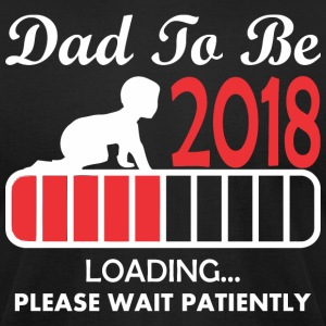 Dad To Be 2018 Loading Please Wait Patiently - Men's T-Shirt by American Apparel
