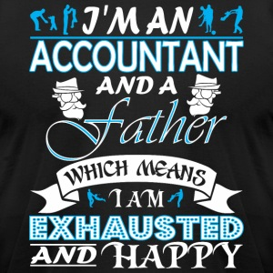 Im Accountant Father Which Means I Am Exhausted - Men's T-Shirt by American Apparel